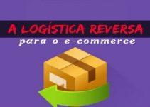 A Logística Reversa para o E-commerce