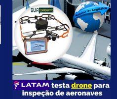 LATAM testa drones para inspeção de aeronaves