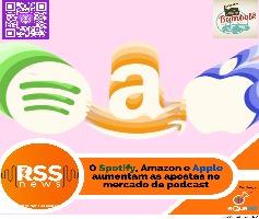 Spotify, Apple e Amazon aumentam as apostas no mercado de podcast