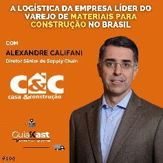 Alexandre Califani e a Logística da empresa líder do varejo de materiais para construção no Brasil