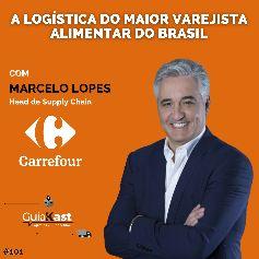 Marcelo Lopes e a Logística do maior varejista alimentar do Brasil com o Carrefour