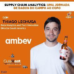 Thiago Lechuga e o Supply Chain Analytcs: Uma jornada de dados do campo ao copo com a AMBEV