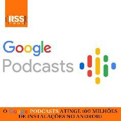 O Google Podcasts atinge 100 milhões de instalações no Android