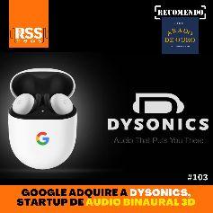 Google adquire a Dysonics, startup de áudio binaural 3D