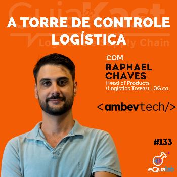 Raphael Chaves e a Torre de Controle Logística com a Ambev tech