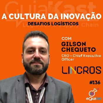 Gilson Chequeto e a Cultura da Inovação com a Lincros