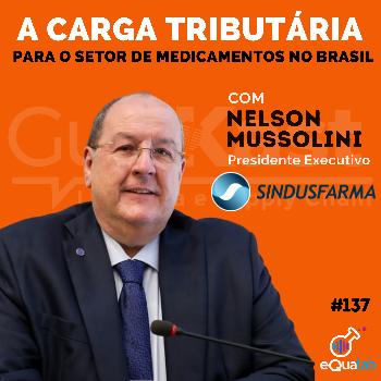Nelson Mussolini e a Carga tributária para o setor de medicamentos no Brasil com a Sindusfarma